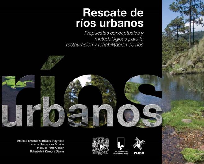 Rescate de ríos urbanos. Propuestas conceptuales y metodológicas para la restauración y rehabilitación de ríos