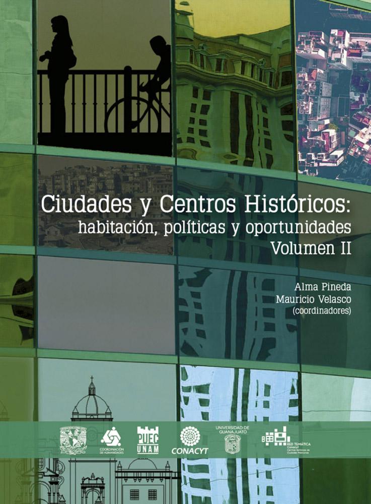 Ciudades y Centros Históricos: habitación, políticas y oportunidades. Vol II