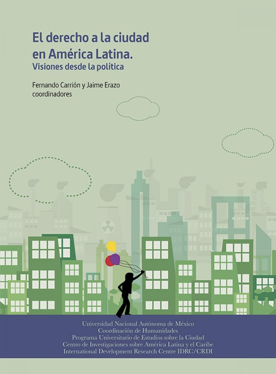 El derecho a la ciudad en América Latina. Visiones desde la política