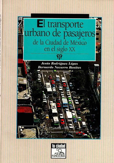 El transporte urbano de pasajeros de la Ciudad de México en el siglo XX